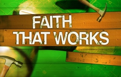 FAITH THAT WORKS
