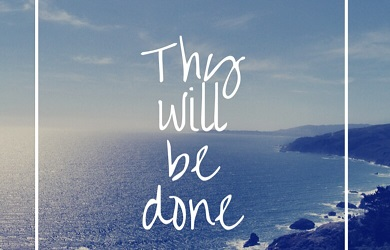 Thy will be done oh Lord